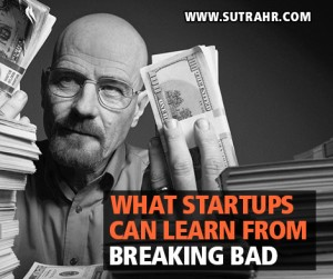 Breaking Bad Startups