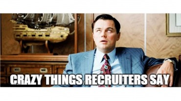 10 Crazy Things Recruiters Say