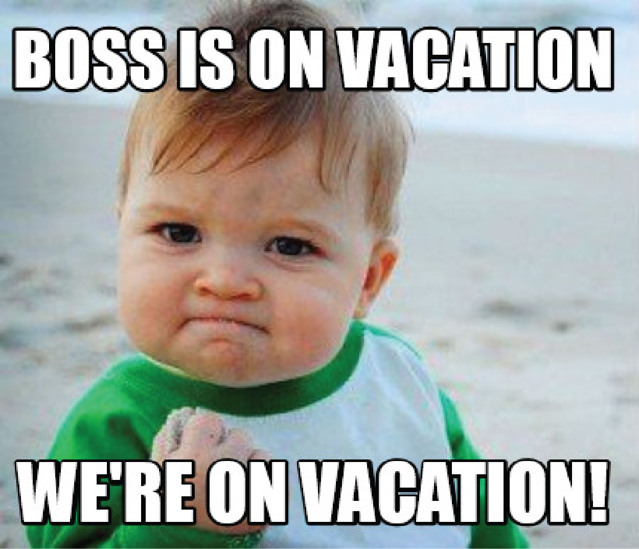 when boss is on vacation