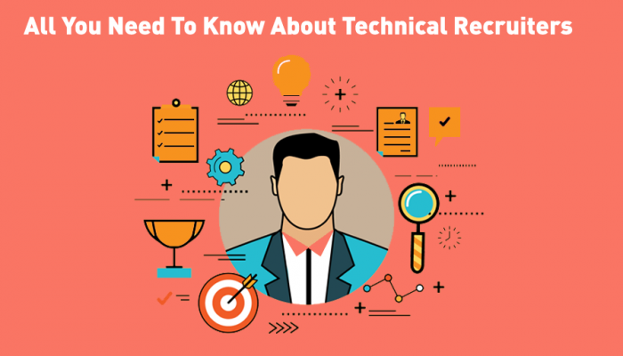 All You Need To Know About Technical Recruiters